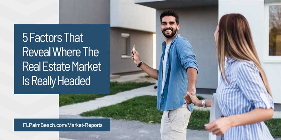 5 Factors that Reveal Where Real Estate Market is Really Headed