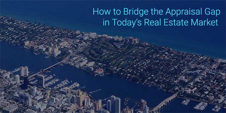 How to Bridge appraisal Gap in Real Estate Market FLPalmBeach