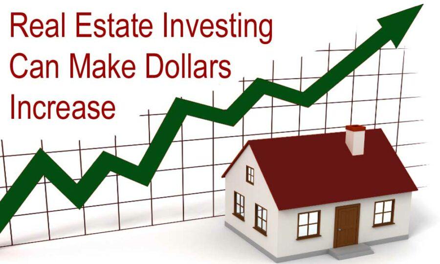 Real Estate Investing Can Make Dollars Increase 1000x600 Image