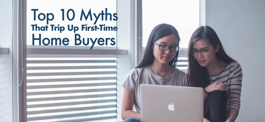 Myths That Trip Up First Time Home Buyers