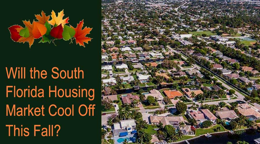 Will South FLorida Housing Market Cool Off This Fall Homes For Sale